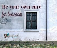 be your own cure for boredom!